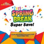 2019 Spring Break - Super Save!